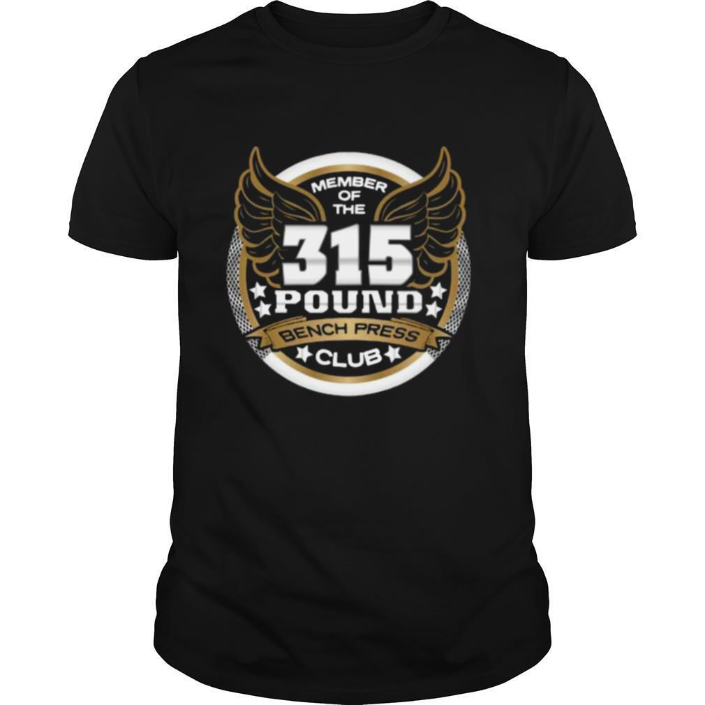 Member Of The 315 Pound Bench Press Club For Powerlifter Weightlifter Gym shirt Classic Men's