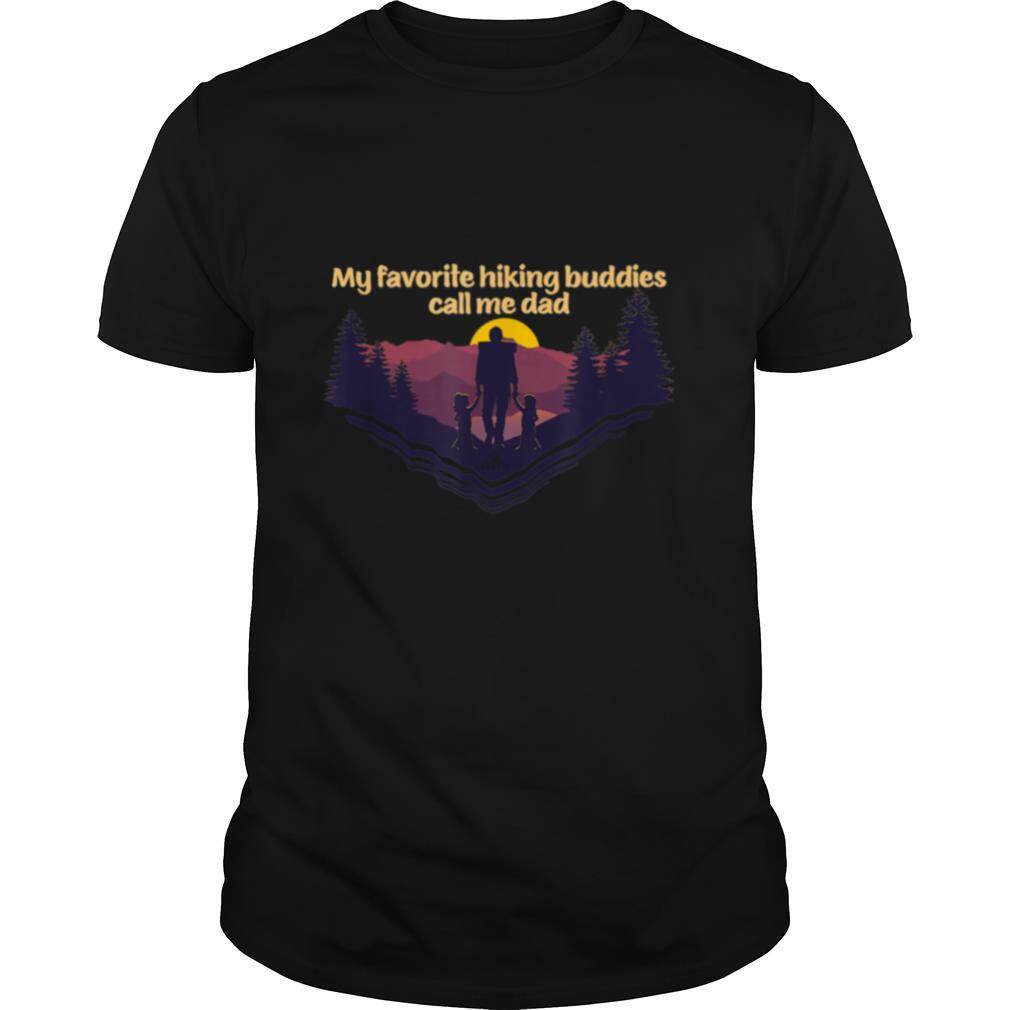 My Favorite Hiking Buddies Call Me Dad 2 Young Daughters shirt Classic Men's