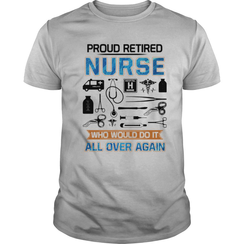 Proud Retired Nurse Who Would Do It All Over Again shirt Classic Men's