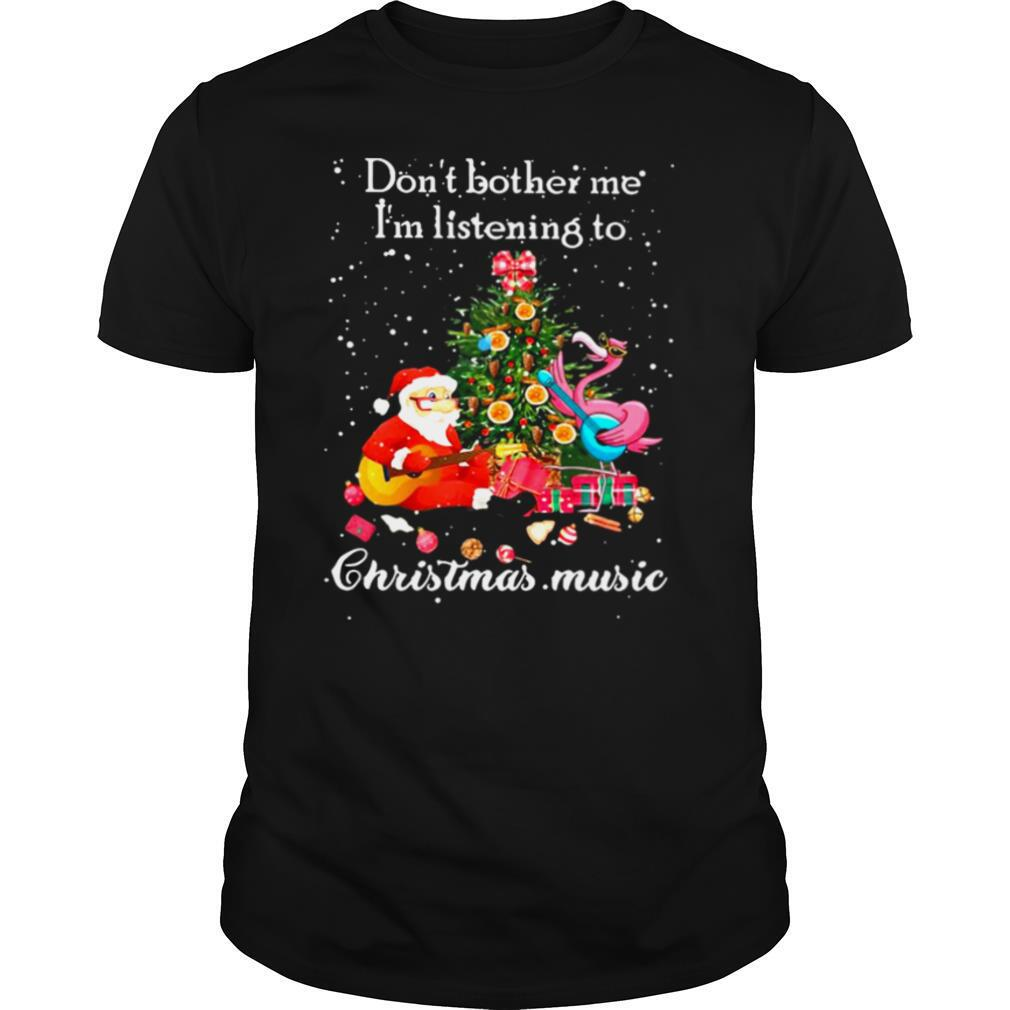 Santa Claus and Flamingo Don't Bother Me I'm Listening To Christmas Music shirt Classic Men's