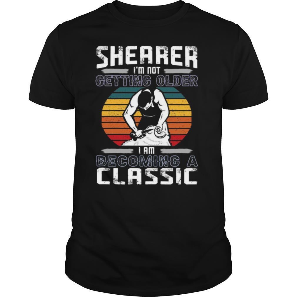 Shearer Im Not Getting Older I Am Becoming A Classic shirt Classic Men's