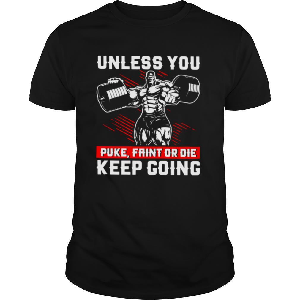 Unless You Puke Faint Or Die Keep Going shirt Classic Men's