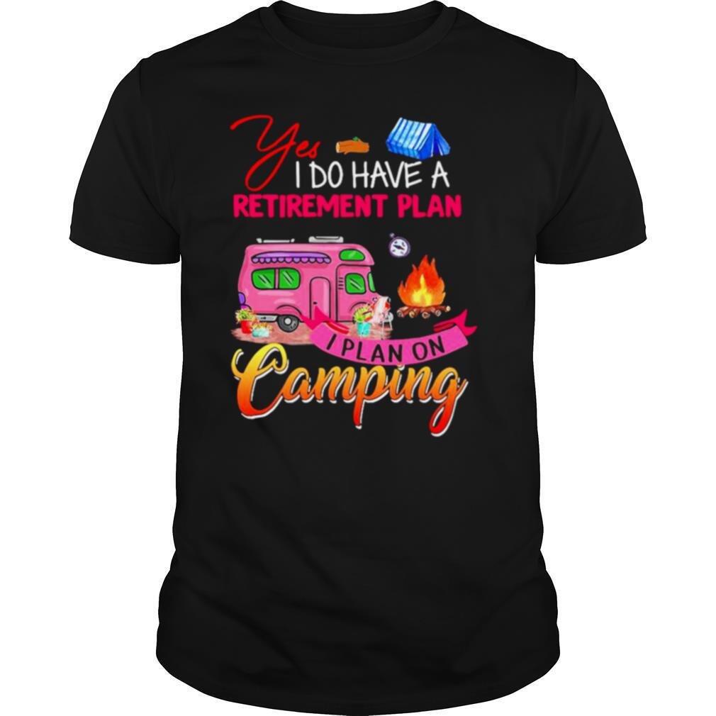 Yes I Do Have A Retirement Plan I Plan On Camping shirt Classic Men's