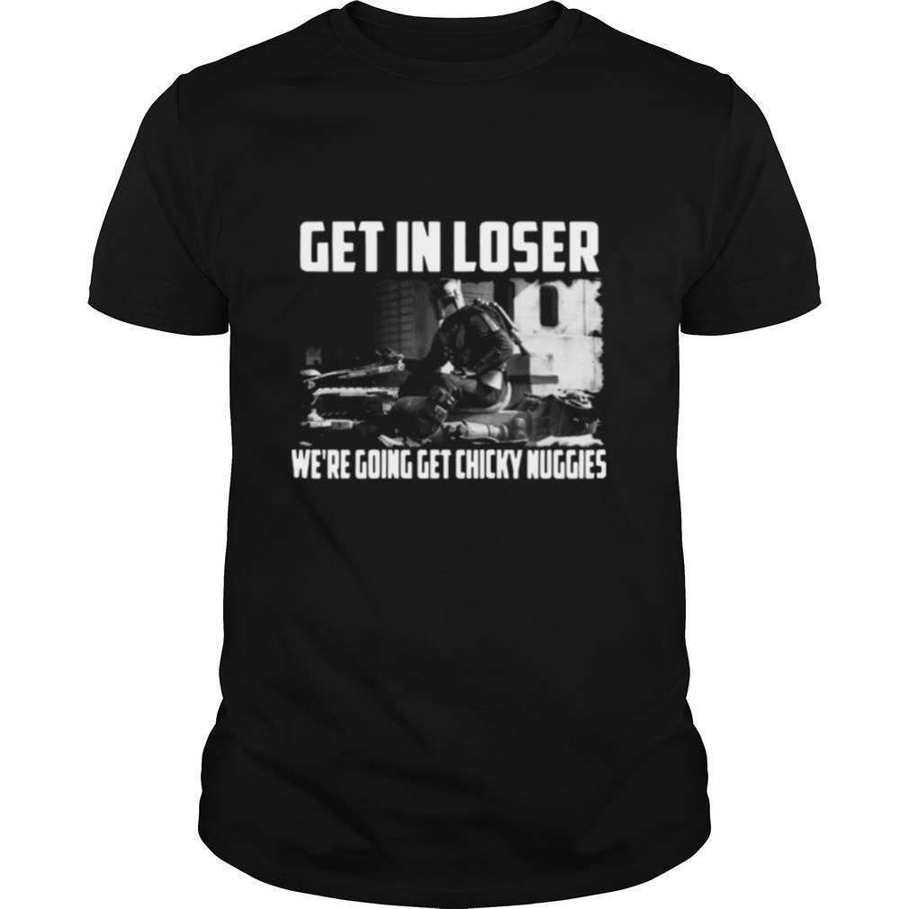Mandalorian Get In Loser Were Going Get Chicky Nuggies shirt Classic Men's