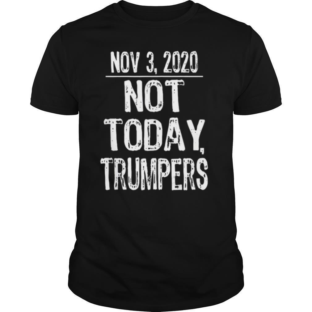 Not Today Trumpers Sarcastic Anti Trump Saying shirt Classic Men's