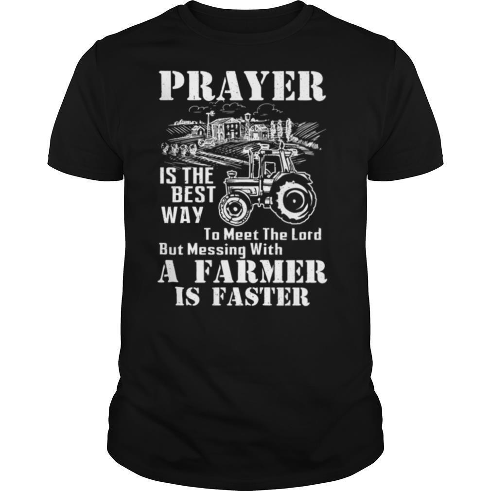 Prayer Is The Best Way To Meet The Lord But Messing With A Farmer Is Faster shirt Classic Men's