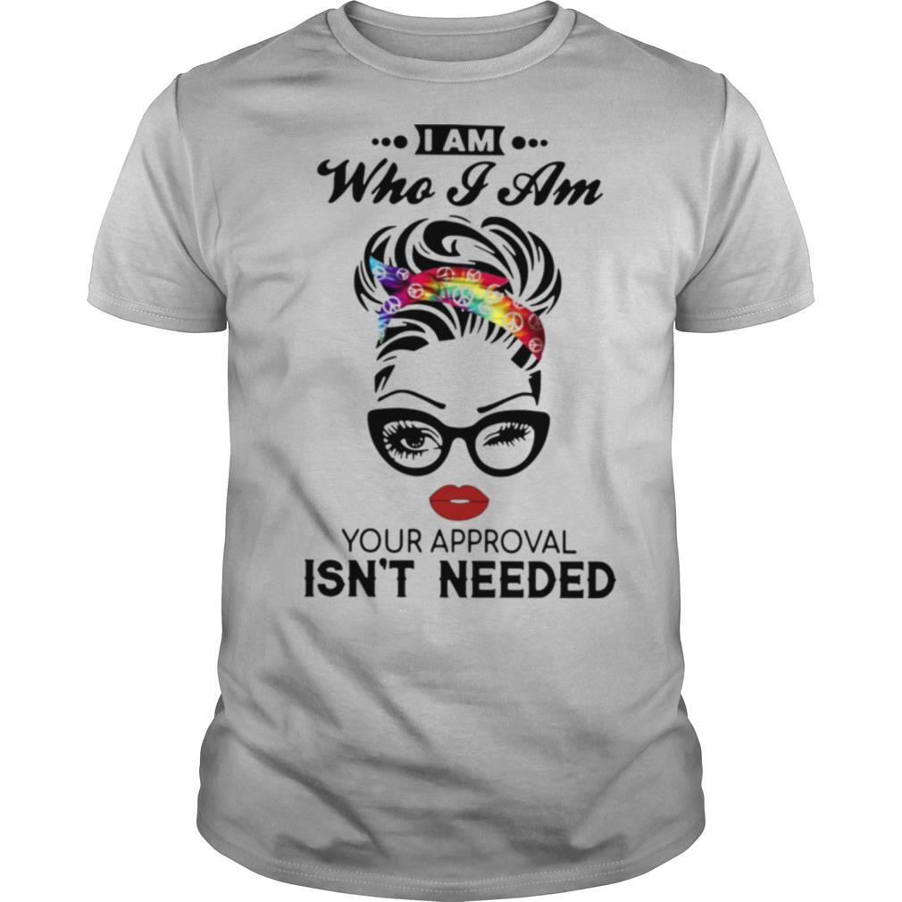 I Am Who I Am Your Approval Isn't Needed shirt Classic Men's
