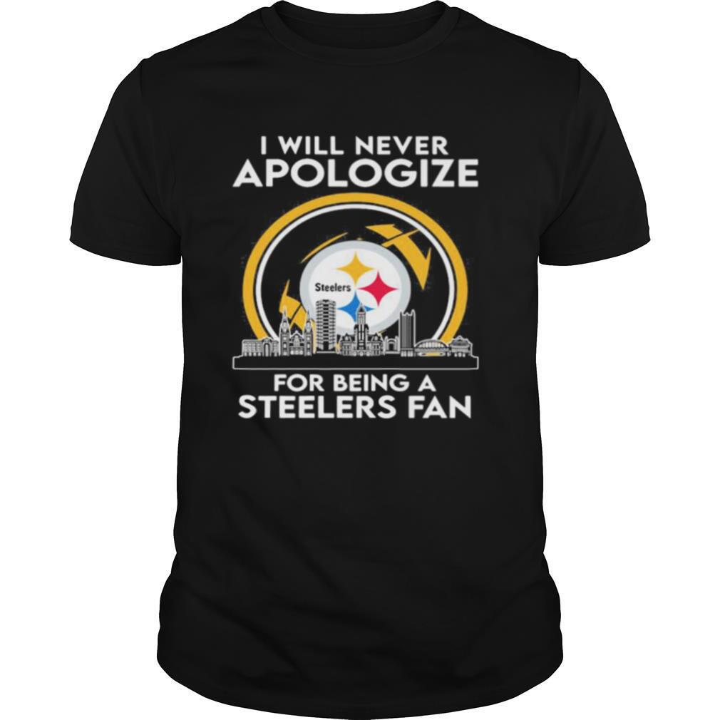 I will never apologize for being a pittsburgh steelers fan shirt Classic Men's