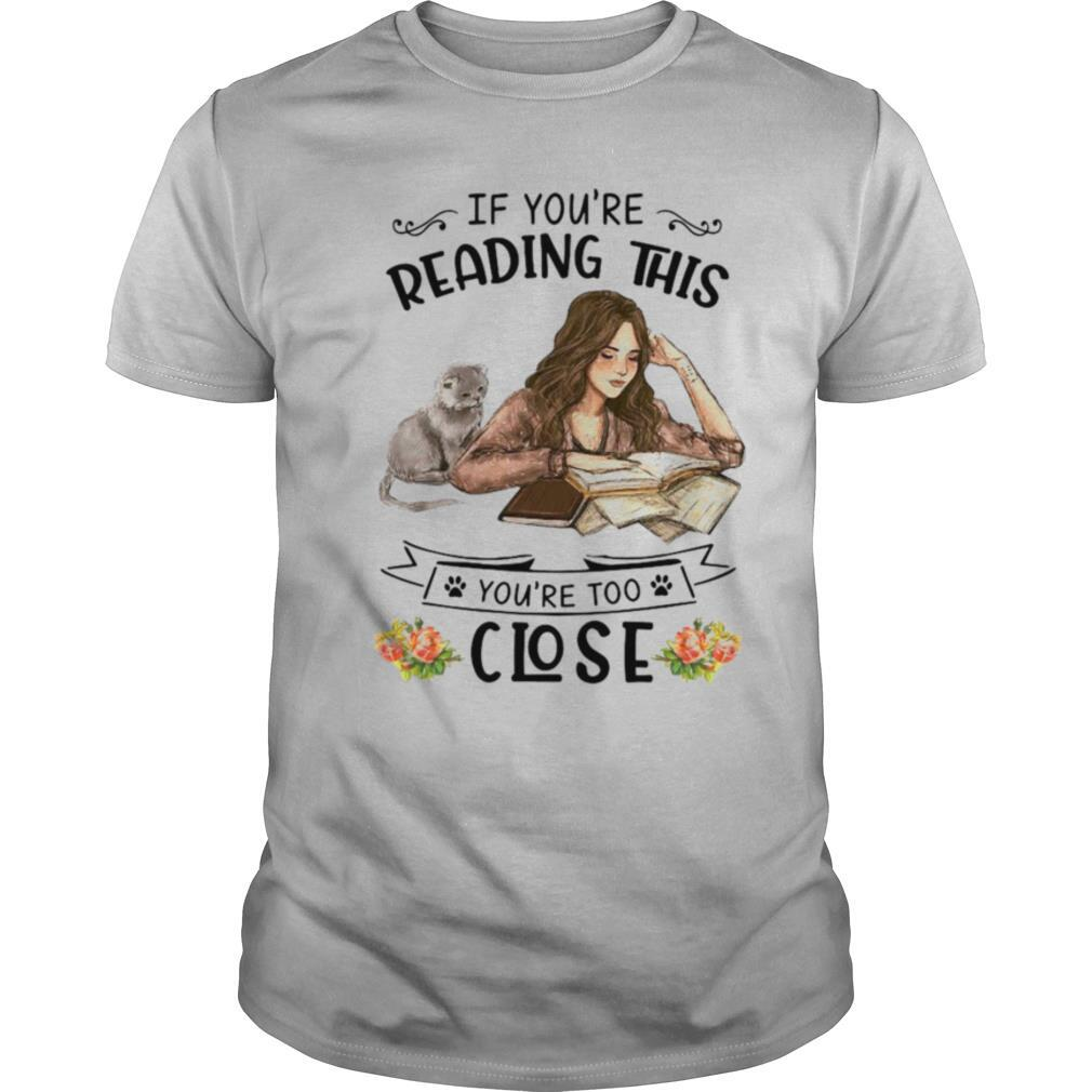 If You're Reading This Youre Too Close shirt Classic Men's