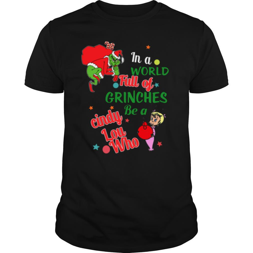 In A World Full Of Grinches Be A Cindy Lou Who shirt Classic Men's
