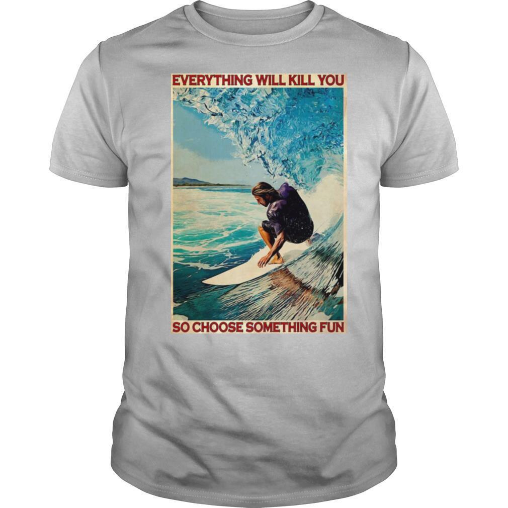 Jesus Surfing Everything Will Kill You So Choose Something Fun shirt Classic Men's