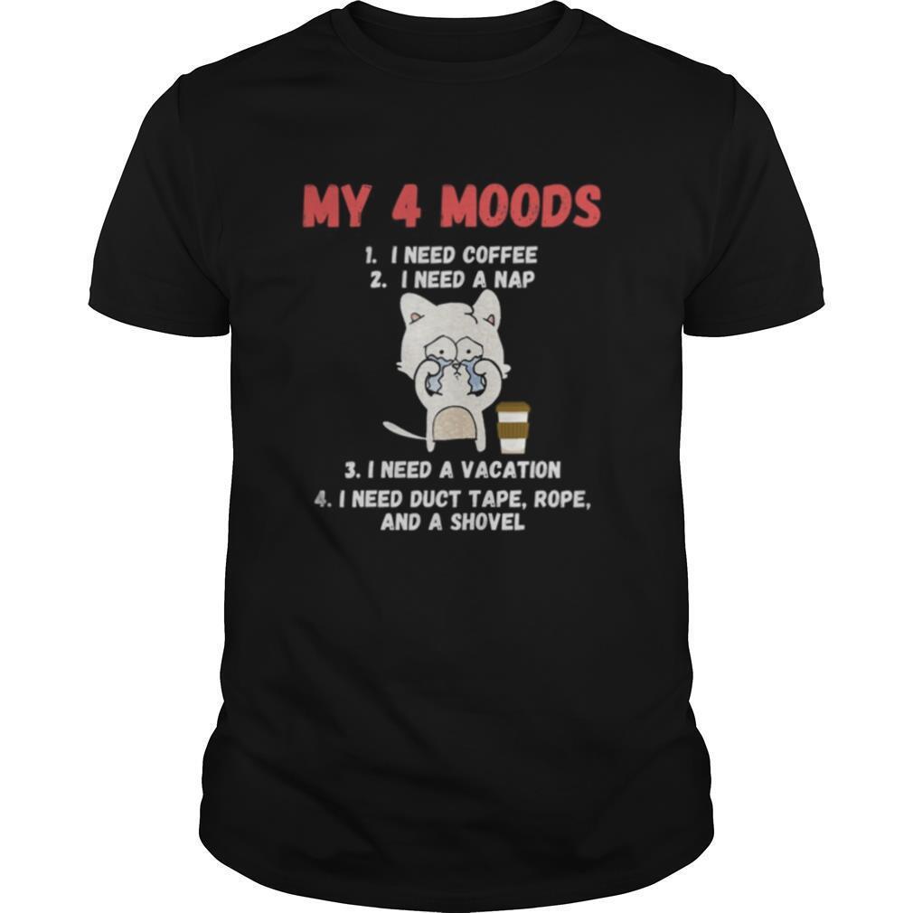 My 4 Moods I Need Coffee I Need A Nap I Need A Vacation I Need Duct Tape Rope And A Shovel Cat shirt Classic Men's