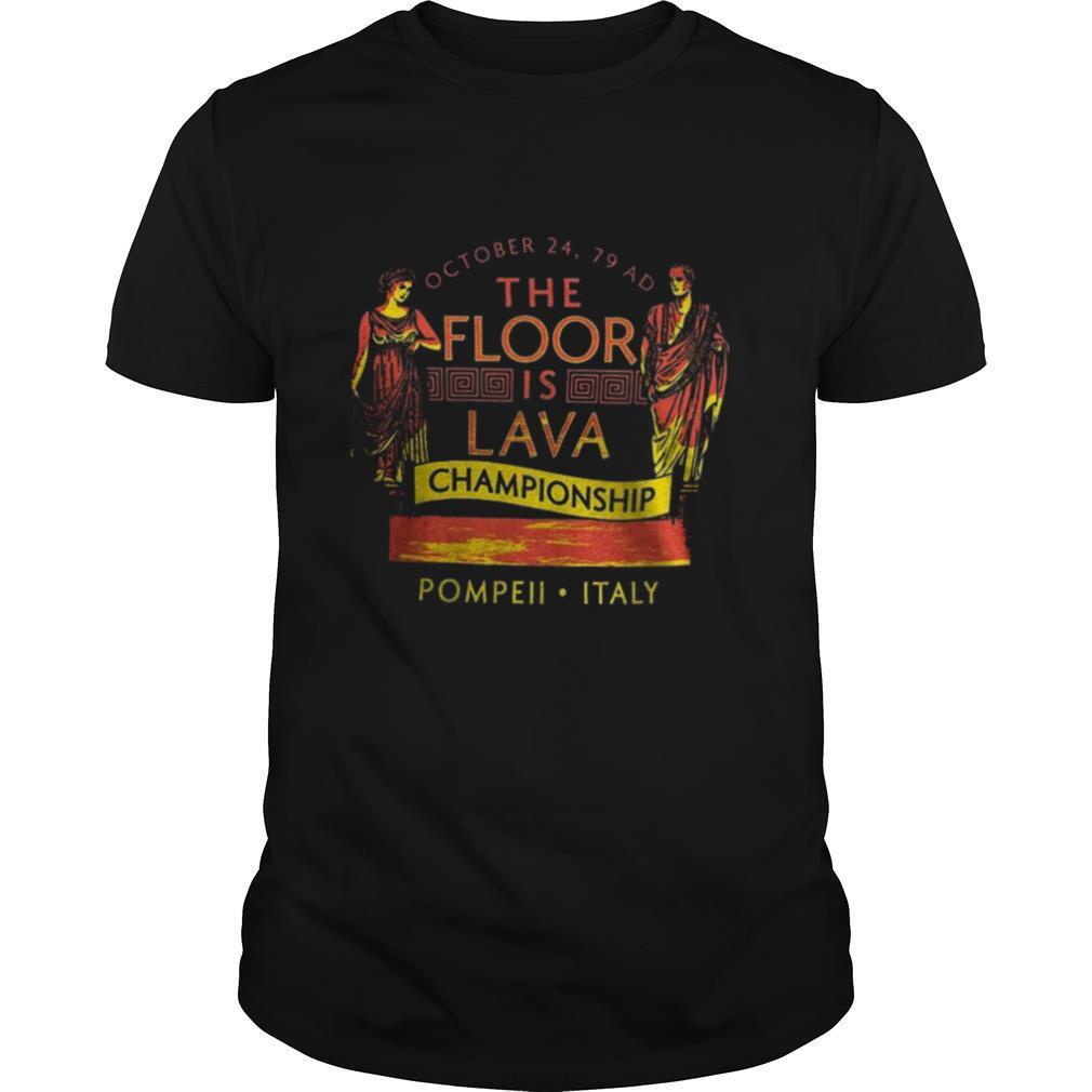 October 24 79 Ad The Floor Is Lava Championship Pompeii Italy shirt Classic Men's