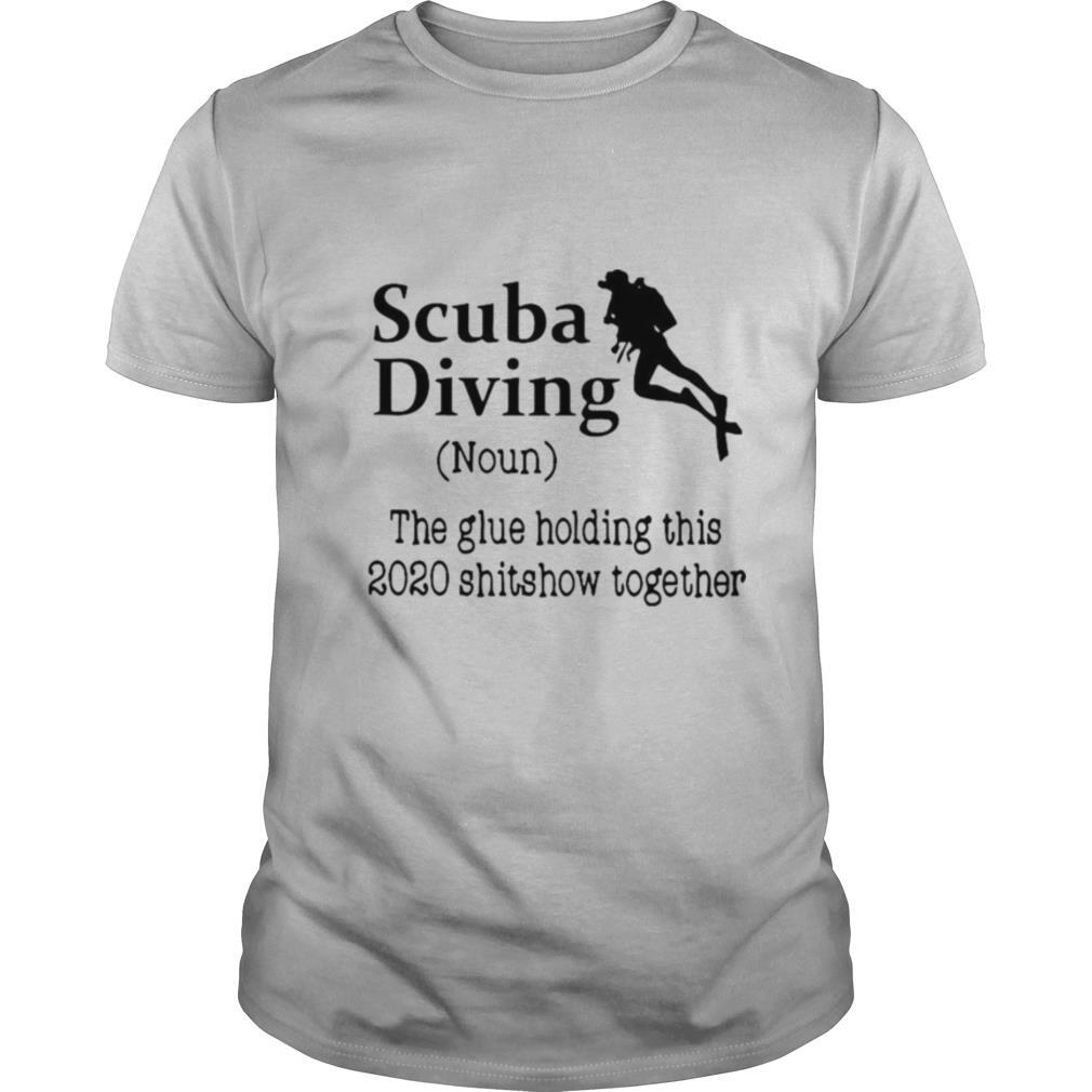 Scuba Diving The Glue Holding This 2020 Shitshow Together shirt Classic Men's
