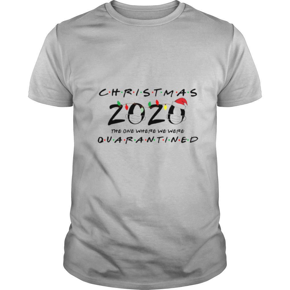 Christmas 2020 The One Where We Were Quarantined shirt Classic Men's