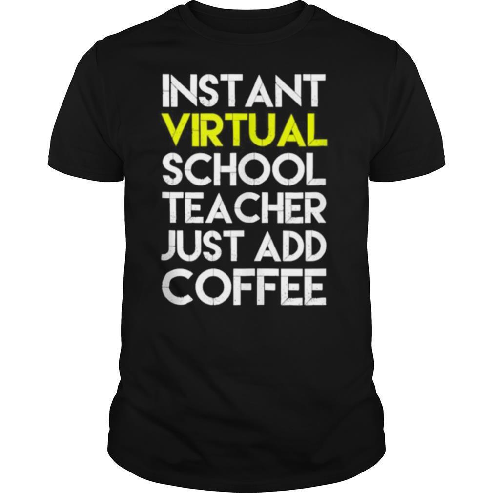 Instant virtual school teacher just add coffee shirt Classic Men's