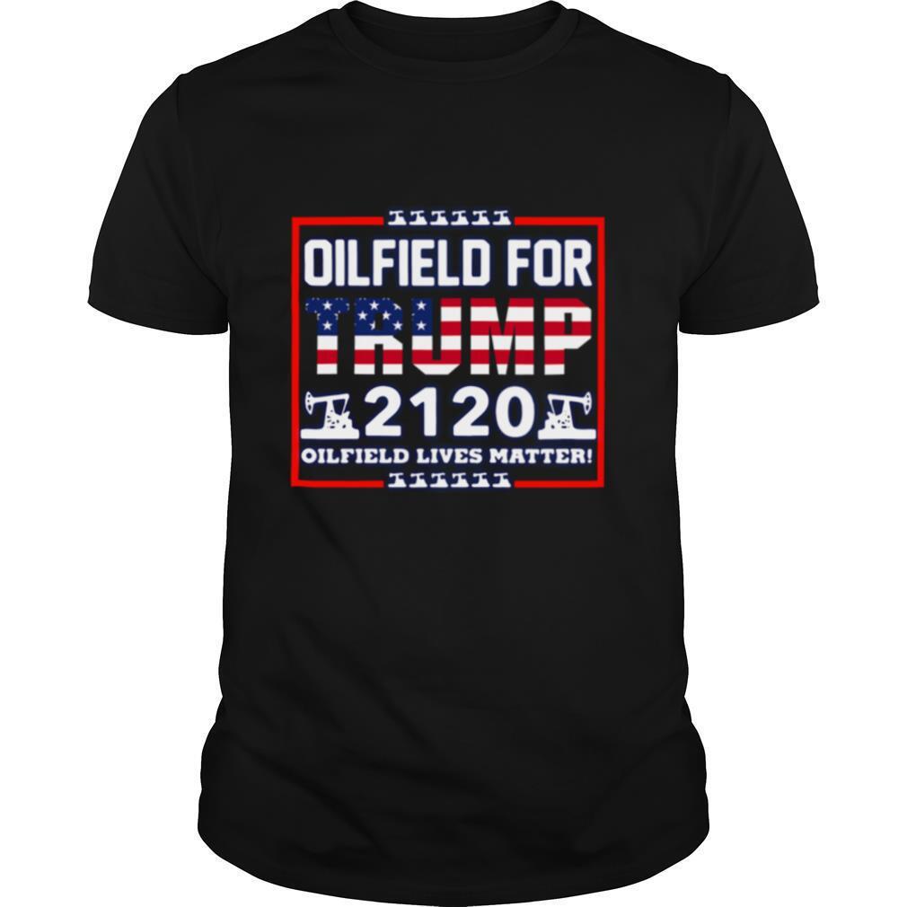 Oilfield For Trump 2020 Oilfield Live Matter shirt Classic Men's