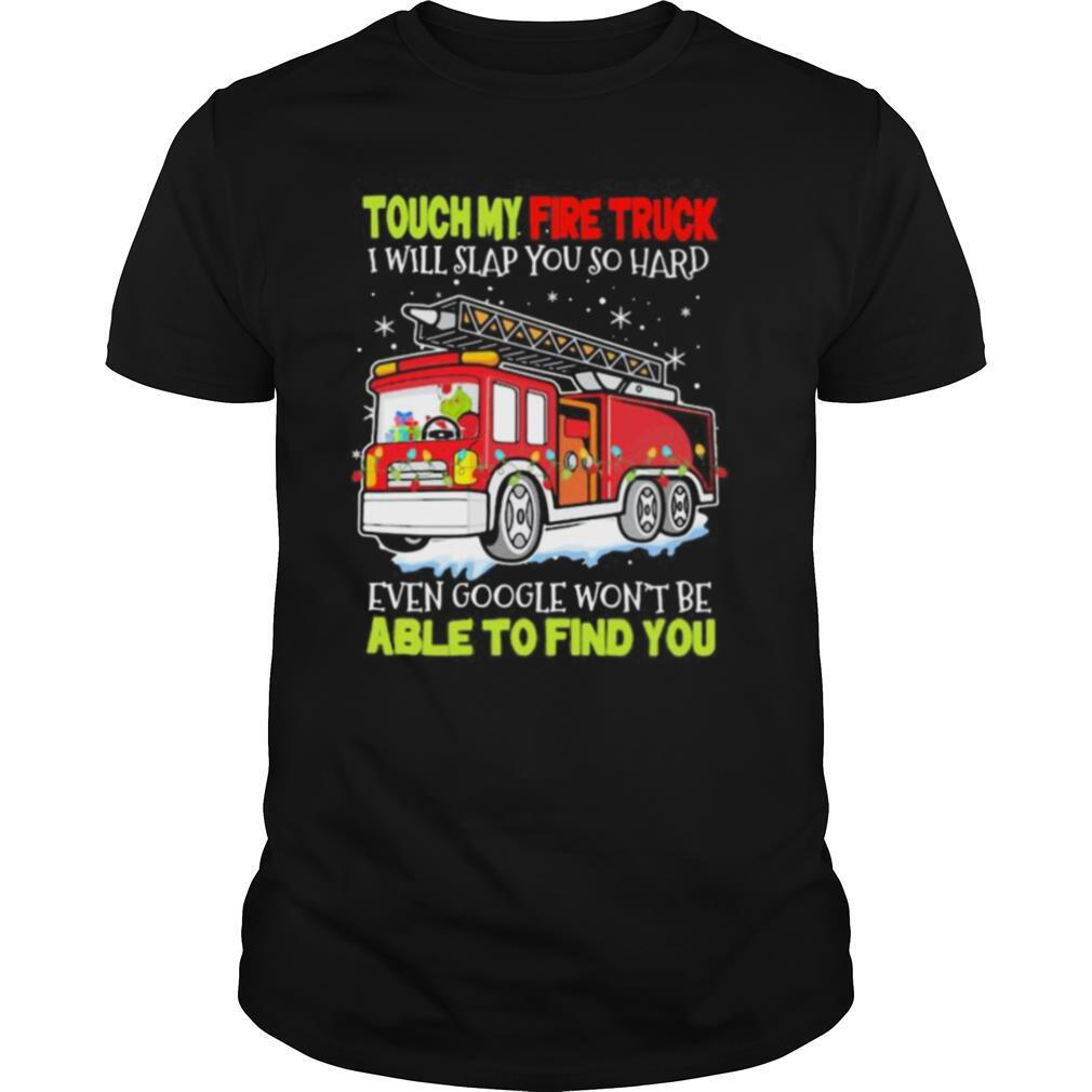 Touch my fire truck i will slap you so hard even google won't be able to find you shirt Classic Men's