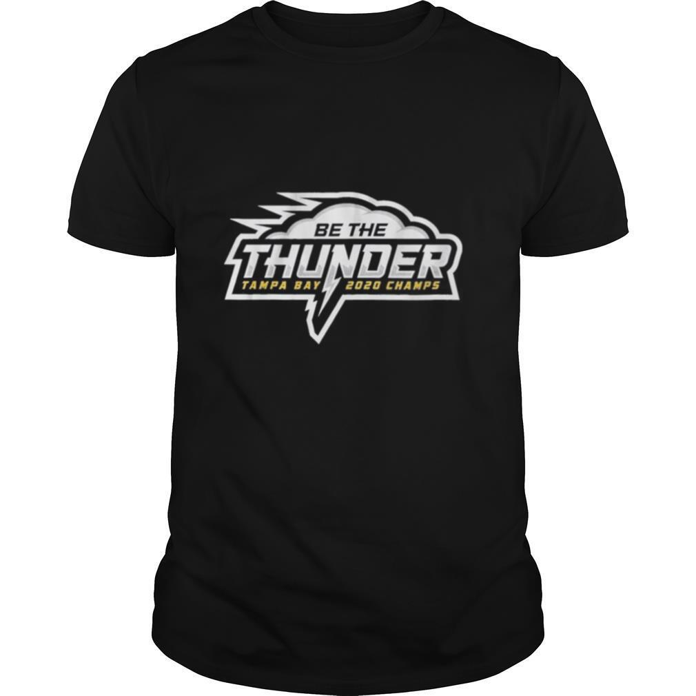 Be the Thunder Tampa Bay Lightning 2020 Champs shirt Classic Men's