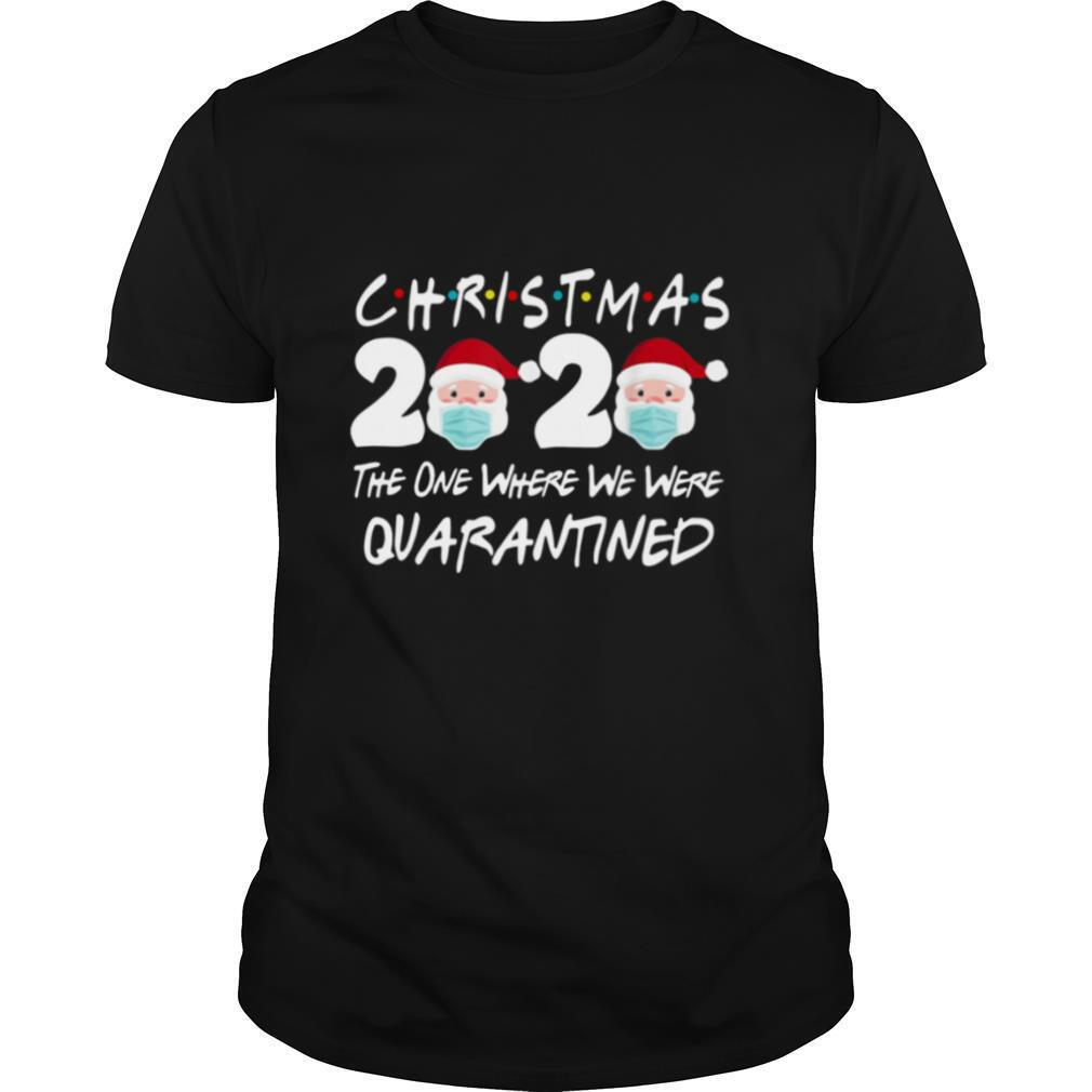Christmas 2020 Santa Claus The One Where We Were Quarantined shirt Classic Men's