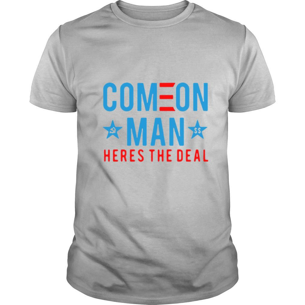 Come On Man Here's The Deal shirt Classic Men's