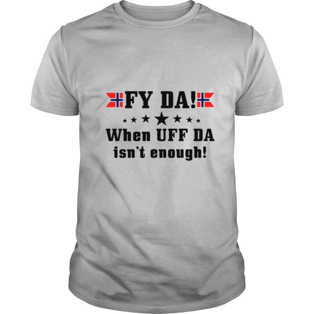 Fy Da when UFF Da isn't enough shirt Classic Men's