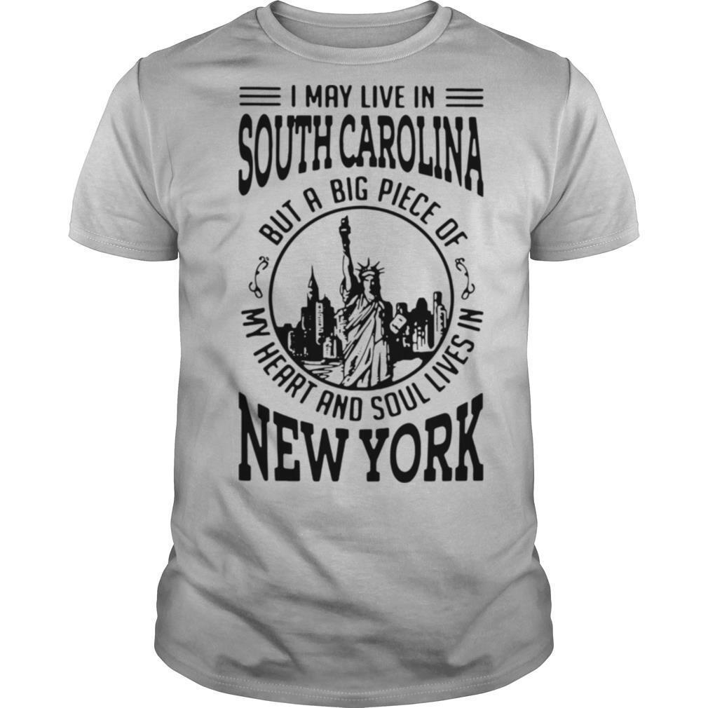 I May Live South Carolina But A Big Piece Of My Heart And Soul Lives In New York shirt Classic Men's