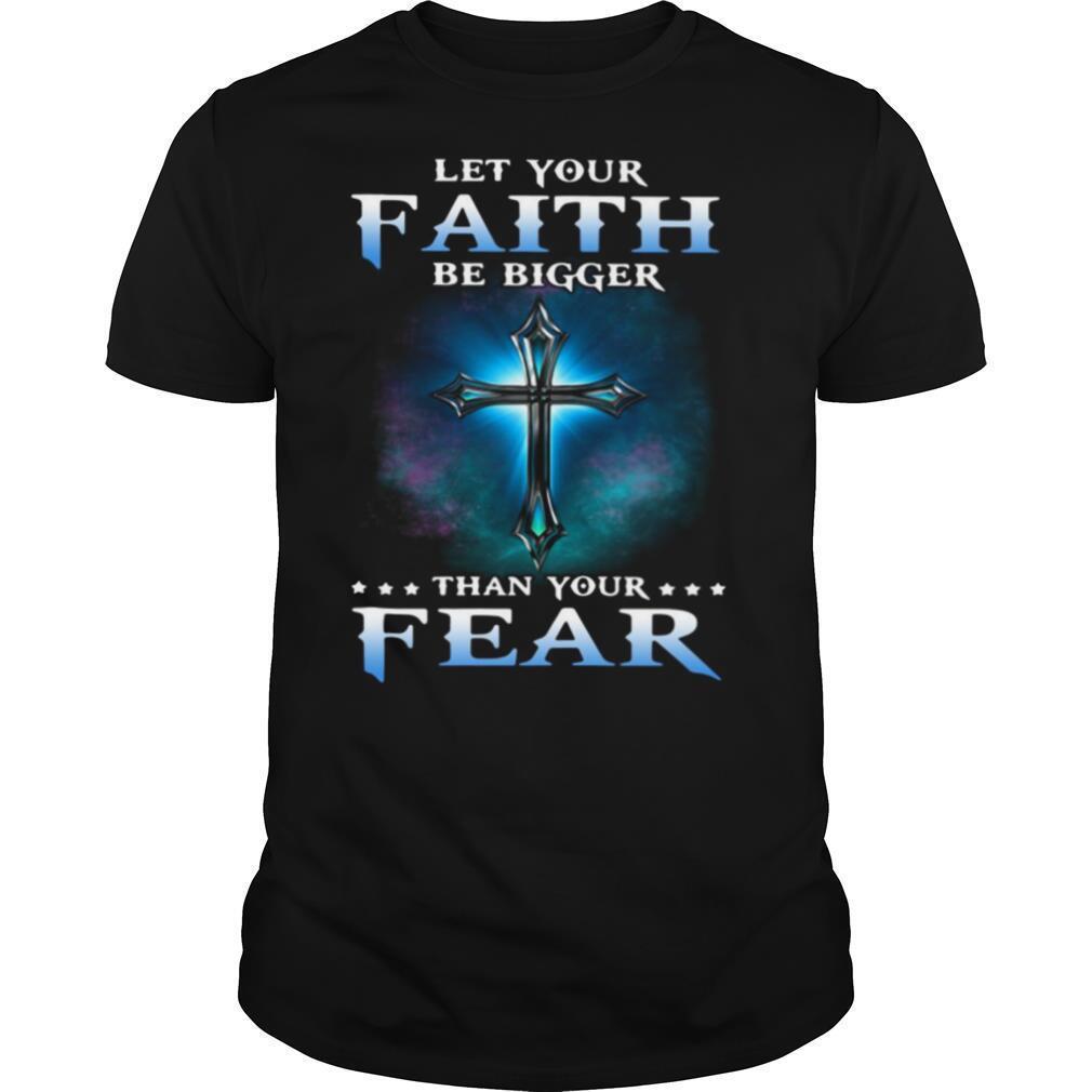 Jesus Let Your Faith Than Your Fear shirt Classic Men's