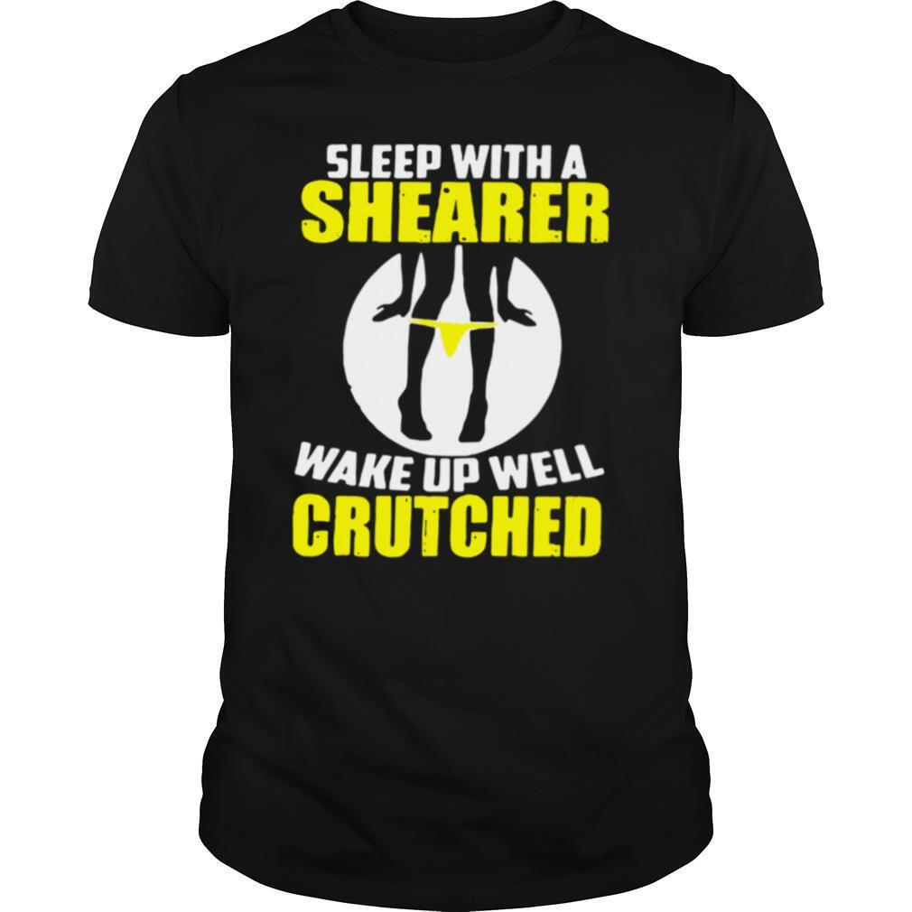 Sleep With A Shearer Wake Up Well Crutched shirt Classic Men's