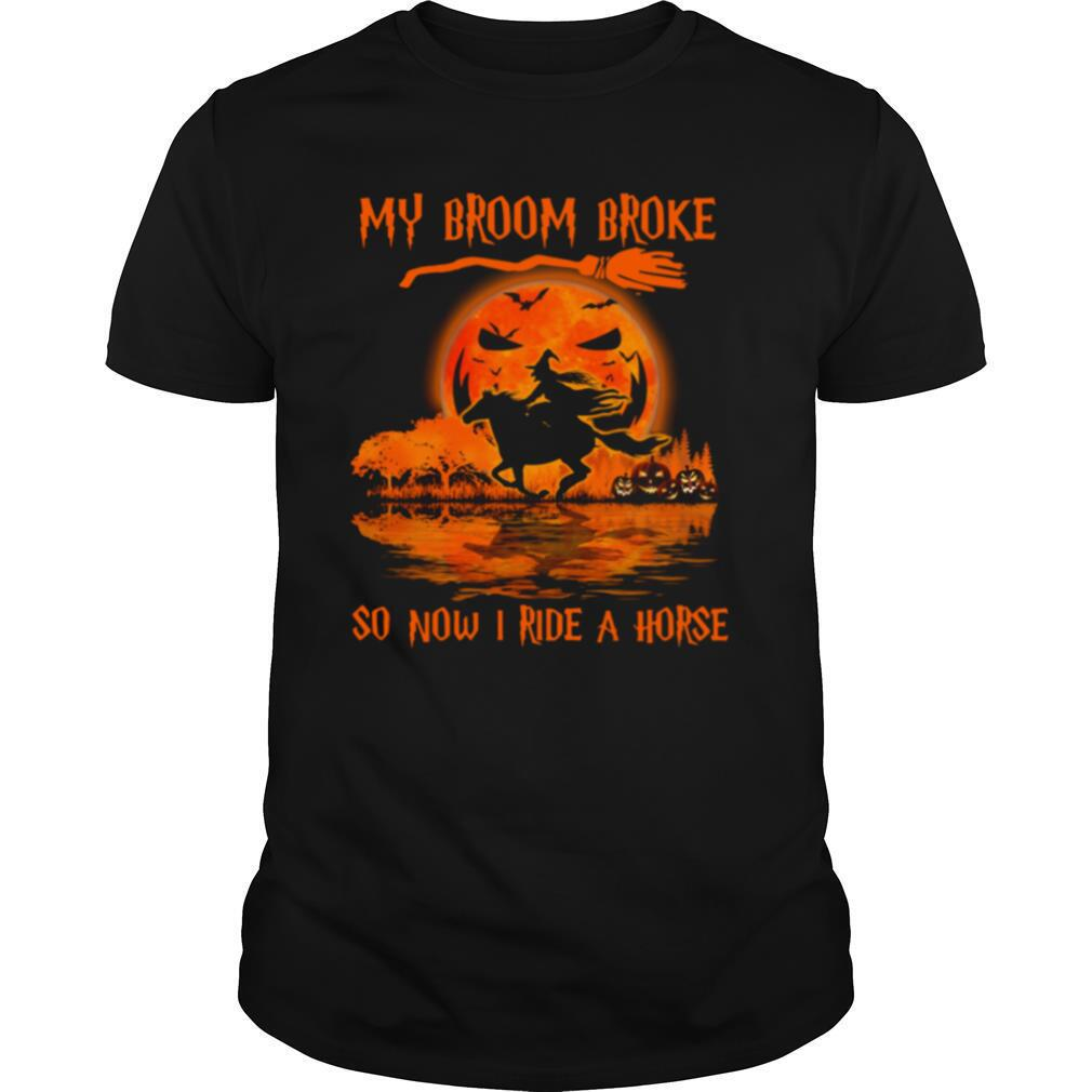 Witch My Broom Broke So Now I Ride A Horse Halloween shirt Classic Men's