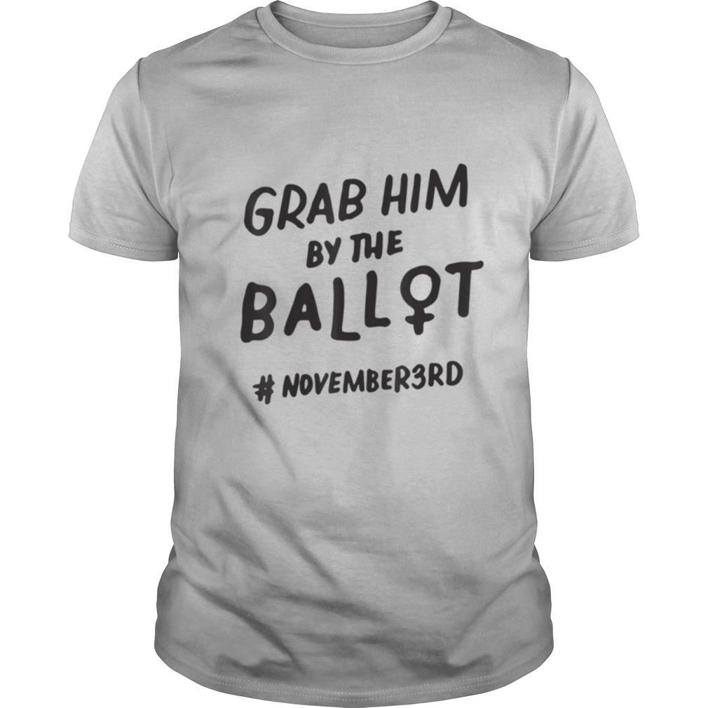 Grab Him By The Ballot Feminist Nasty Woman Vote Election shirt Classic Men's