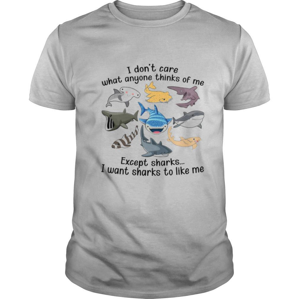 I Don't Care What Anyone Thinks Of Me Except Sharks I Want Sharks To Like Me shirt Classic Men's