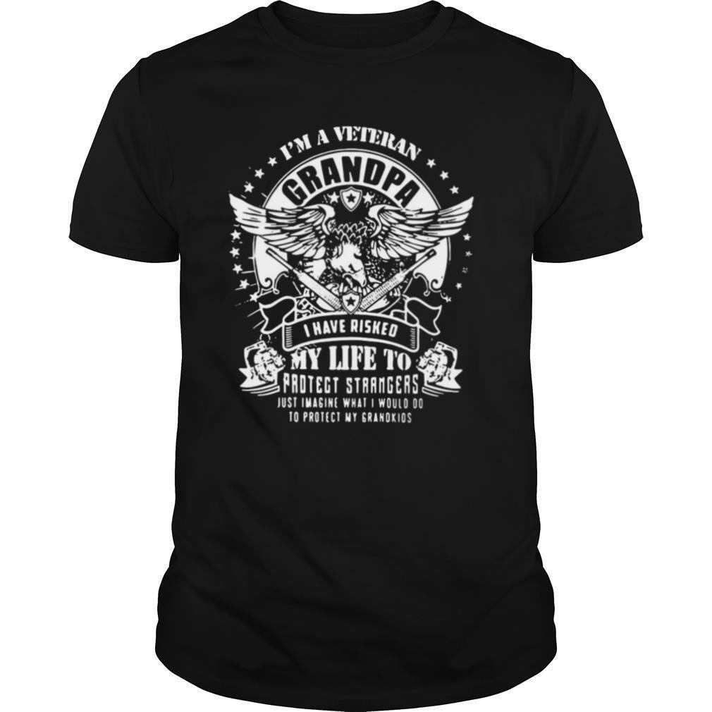 I'm A Veteran Grandpa I Have Risked My Life To Protect Strangers Just Imagine What I Would Do To Protect My Grandkids shirt Classic Men's