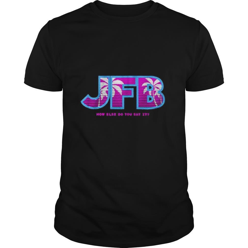 Jfb How Else Do You Say It shirt Classic Men's