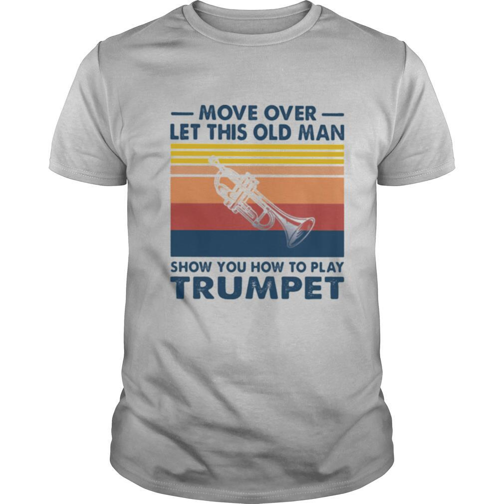 Move over let this old man show you how to play trumpet vintage shirt Classic Men's
