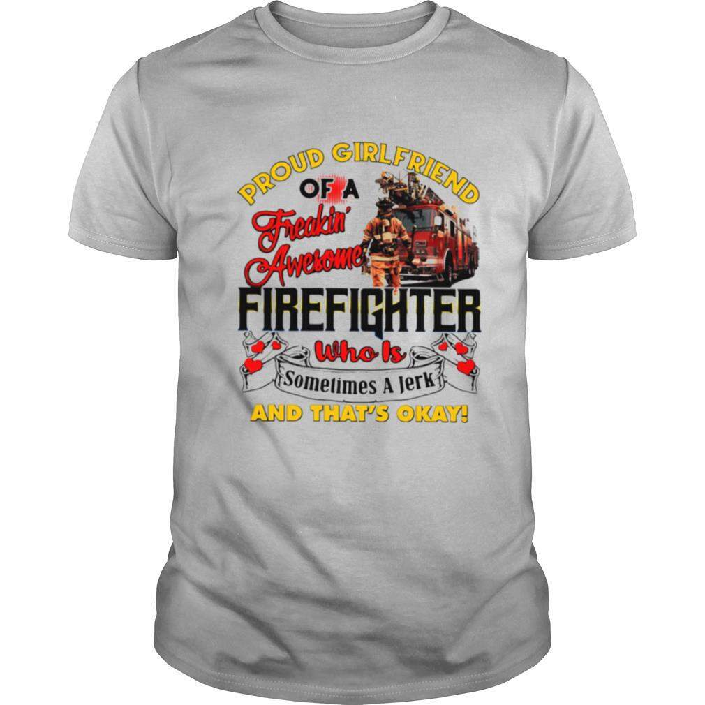 Proud Girlfriend Of A Freaking Awesome Firefighter Who Is Sometimes A Jerk And That's Okay shirt Classic Men's