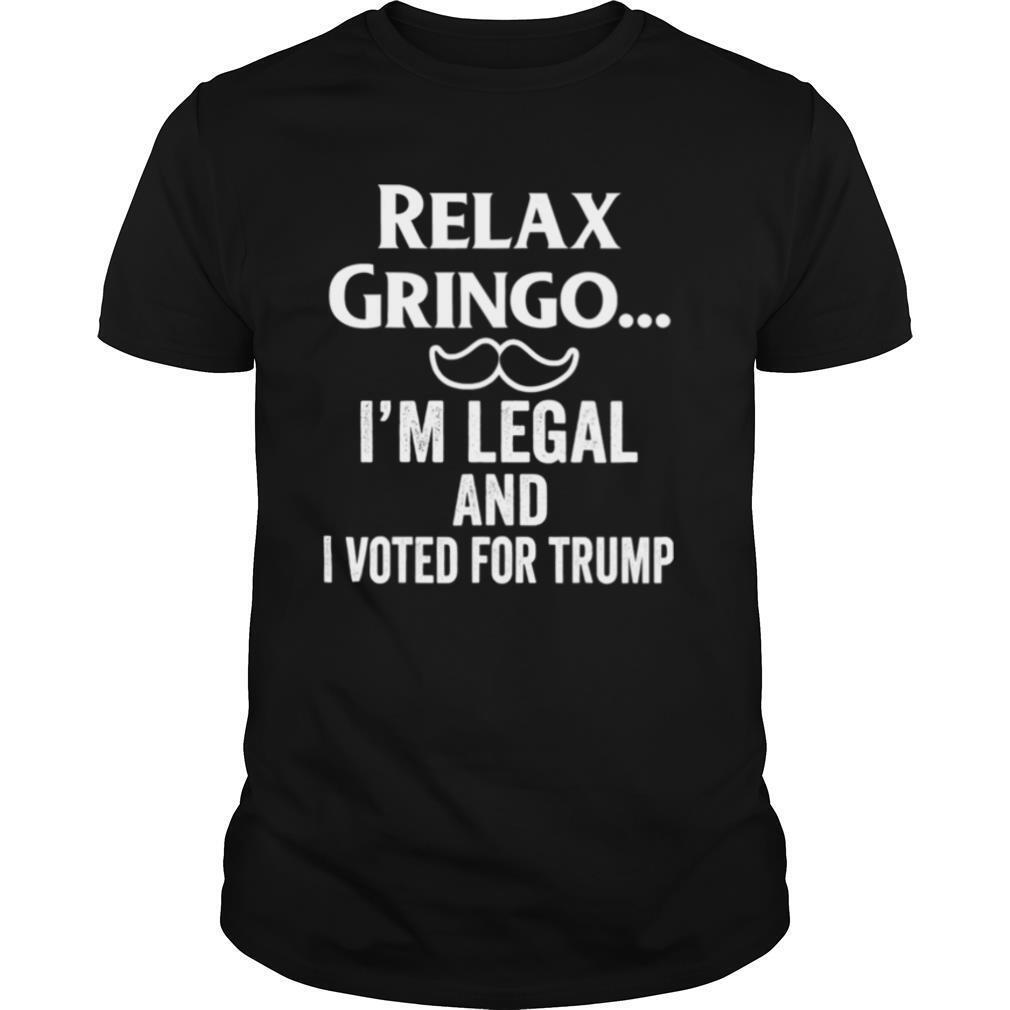 Relax Gringo I'm Legal I Voted for Trump shirt Classic Men's