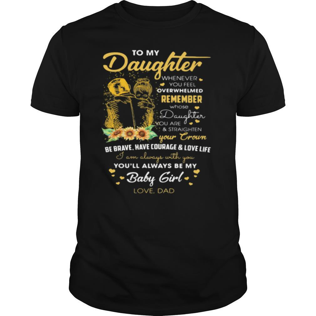 To my daughter remember your crown you'll always be my baby girl love dad shirt Classic Men's