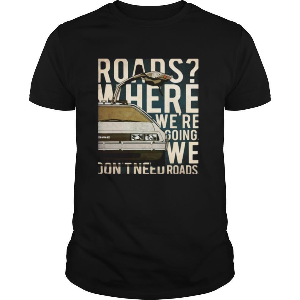 Car Roads Where We're Going We Don't Need Roads shirt Classic Men's
