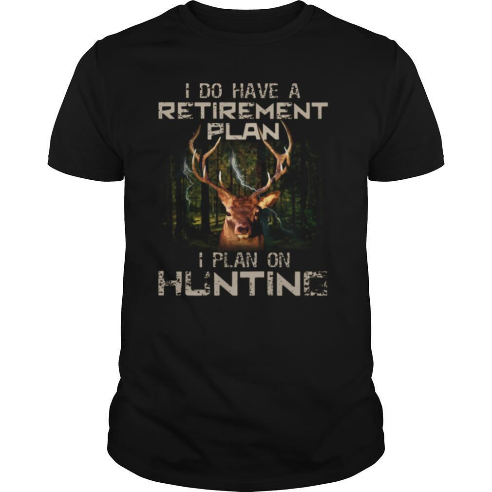I Do Have A Retirement Plan I Plan On Hunting shirt Classic Men's