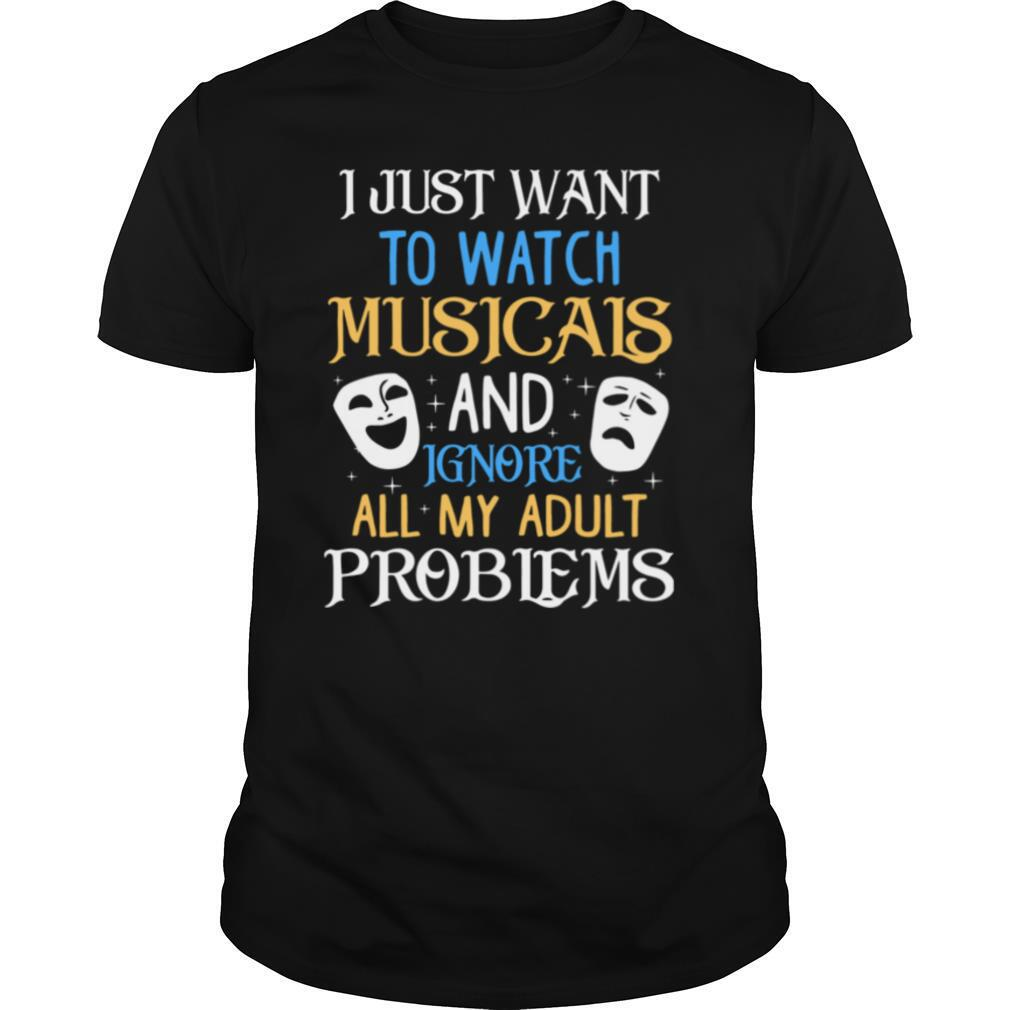 I Just Want To Watch Musicals And Ignore All My Adult Problems shirt Classic Men's