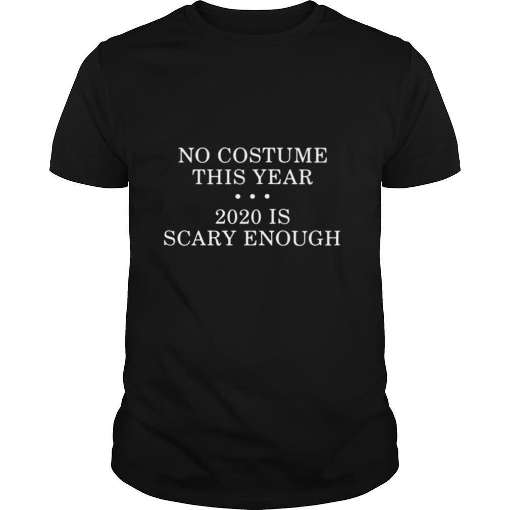 No Costume This Year 2020 Is Scary Enough shirt Classic Men's