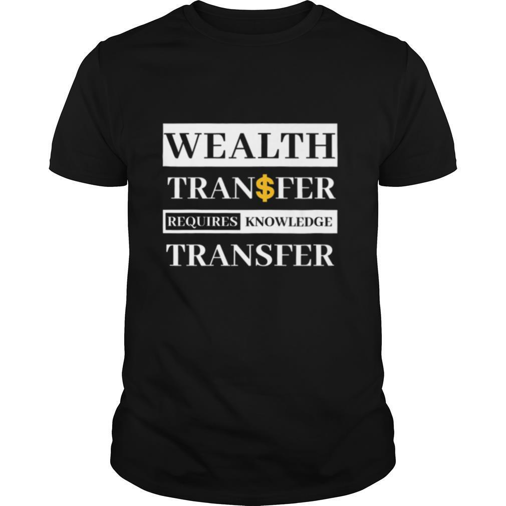 Wealth Transfer Requires Knowledge Transfer shirt Classic Men's