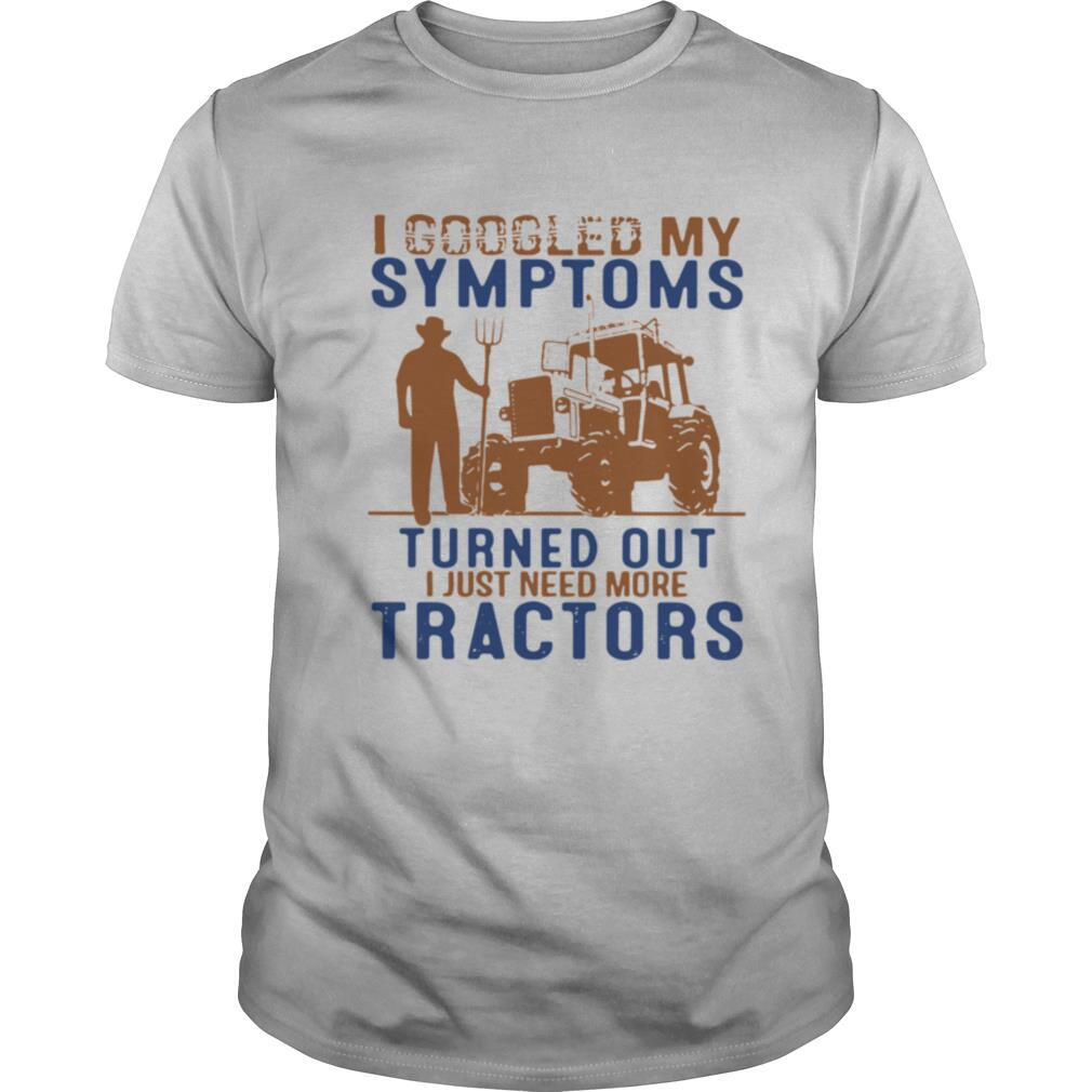 I Googled My Symptoms Turned Out I Just Need More Tractors shirt Classic Men's