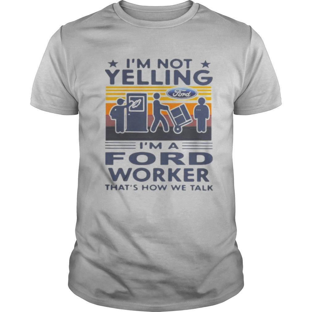 I'm not yelling i'm a ford worker that's how we talk vintage retro shirt Classic Men's
