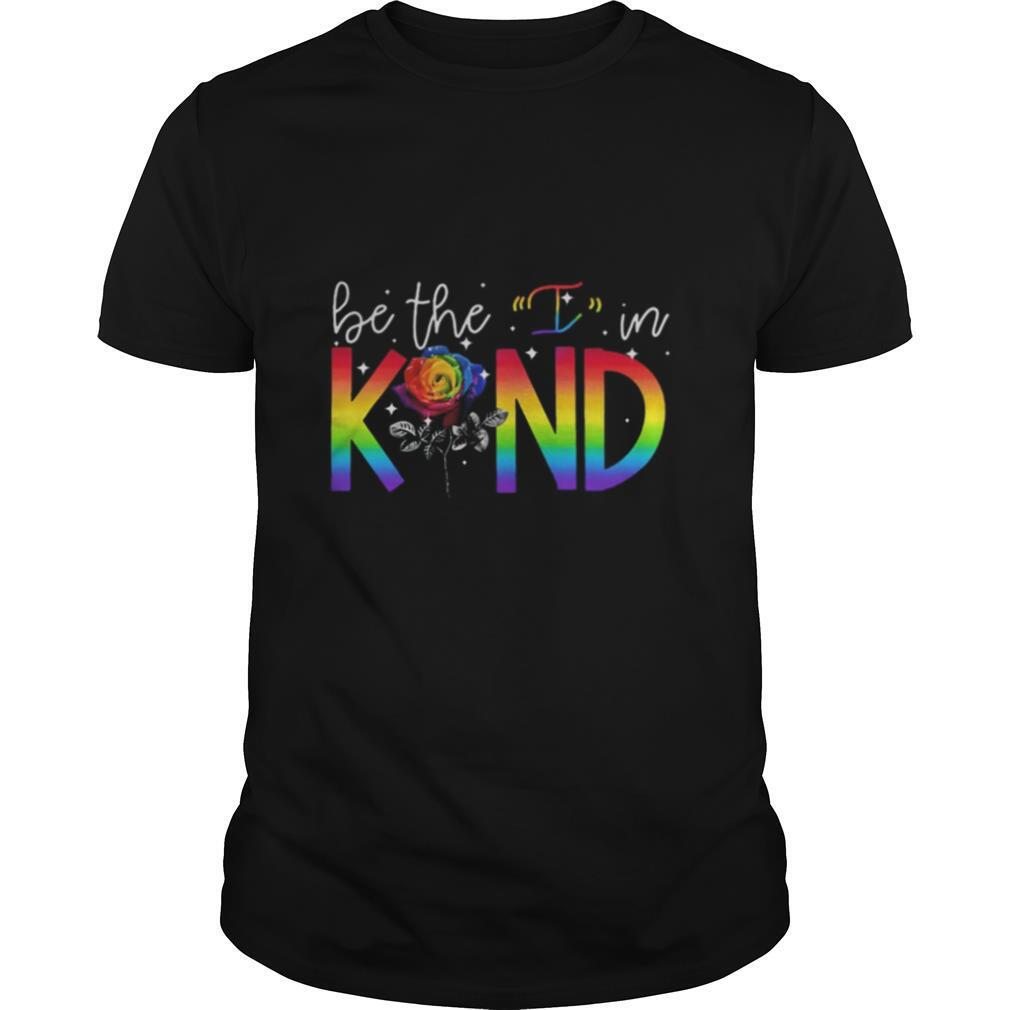 LGBT rose be the I in kind shirt Classic Men's