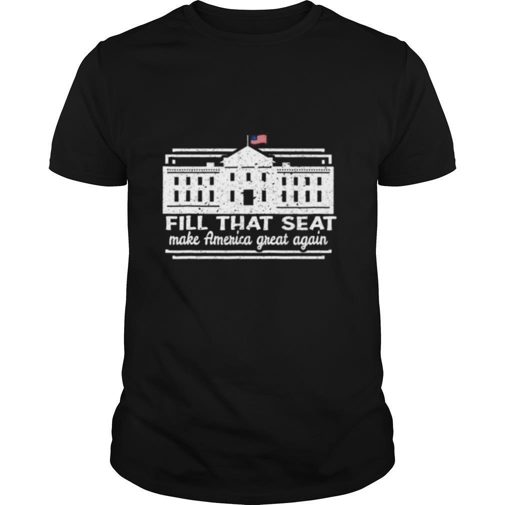 Fill That Seat 2020 USA White House President Election Trump shirt Classic Men's