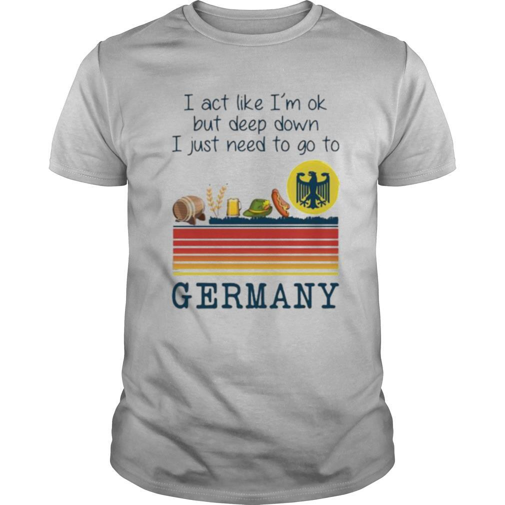 I Act Like I'm Ok But Deep Down I Just Need To Go To Germany Vintage shirt Classic Men's