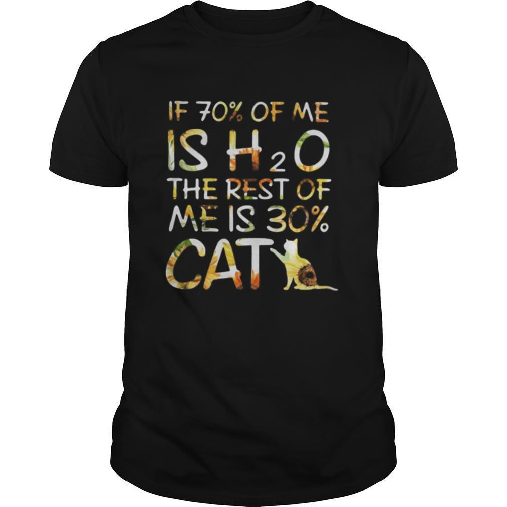 If 70 percent of me is H2O the rest of me is 30 percent cat sunflower shirt Classic Men's