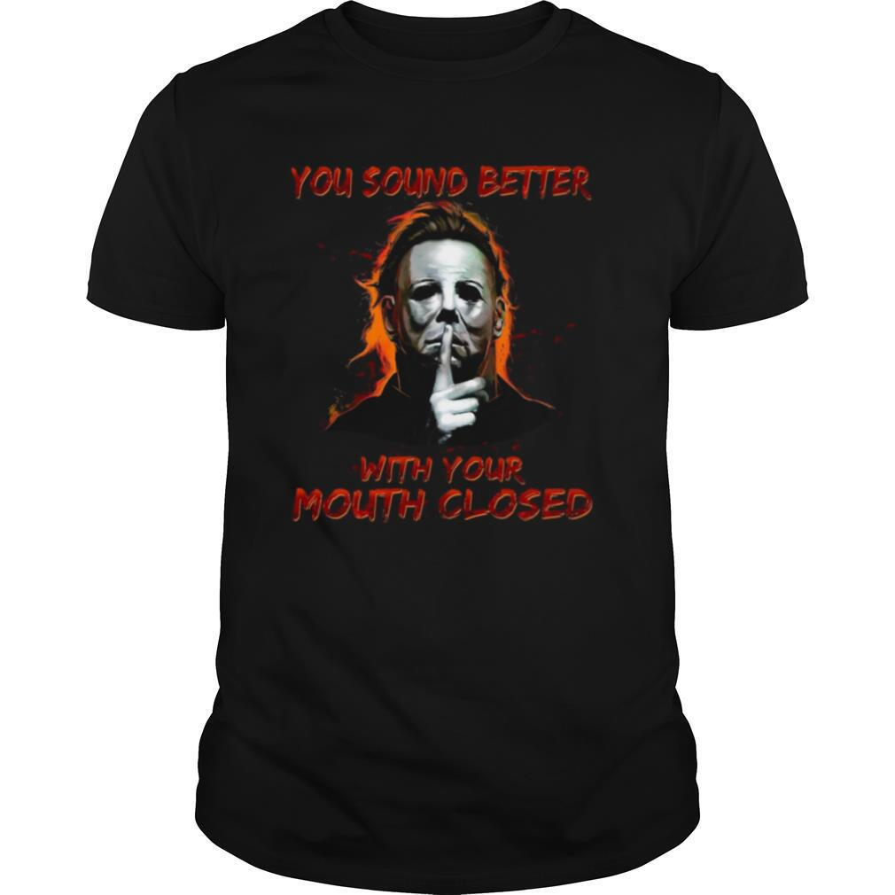 Michael Myers You Sound Better With Your Mouth Closed shirt Classic Men's